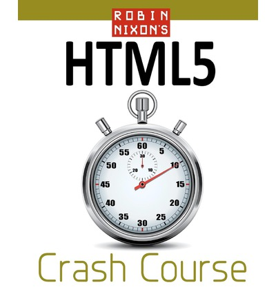 Robin Nixon's Html5 Crash Course: Learn Html5 in 20 Easy Lectures