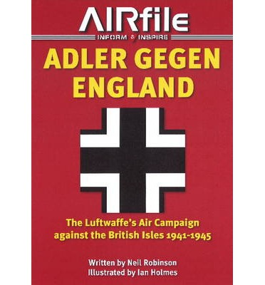 Adler Gegen England: The Luftwaffes Air Campaign Against the British Isles -- 1941-45