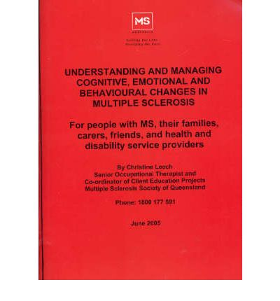 Understanding and Managing Cognitive Emotional and Behavioural Changes in Multiple Sclerosis: For People with MS Their Families Carers Friends and Health and Disability