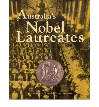 Australia's Nobel Laureates: Adventures in Innovation 1915-1996
