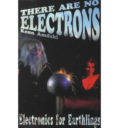 There Are No Electrons: Electronic for Earthlings