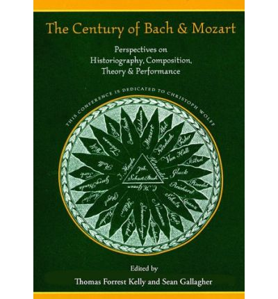 Century of Bach and Mozart: Perspectives on Historiography, Composition, Theory, and Performance