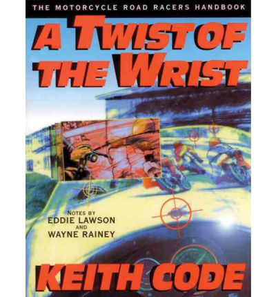 A Twist of the Wrist: Motorcycle Road Racer's Handbook v.1