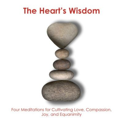 Heart's Wisdom: Four Meditations for Cultivating Love, Compassion, Joy, and Equanimity