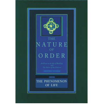 The Phenomenon of Life: The Nature of Order: Book 1: An Essay of the Art of Building and the Nature of the Universe