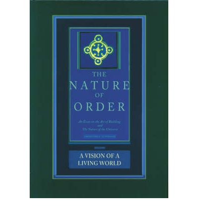A Vision of a Living World: The Nature of Order: Book 3: An Essay of the Art of Building and the Nature of the Universe