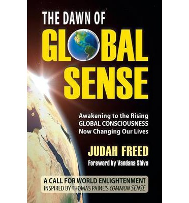 The Dawn of Global Sense: Awakening to the Rising Global Consciousness Now Changing Our Lives
