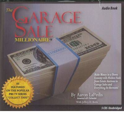 The Garage Sale Millionaire: Make Money in a Down Economy with Hidden Finds from Estate Auctions to Garage Sales & Everything In-Between!