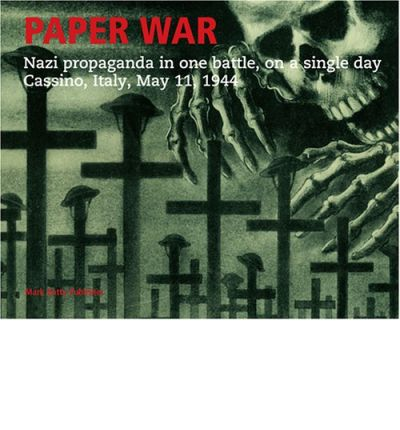 Paper War: Nazi Propaganda in One Battle, on a Single Day, Cassino, Italy, May 11 1944