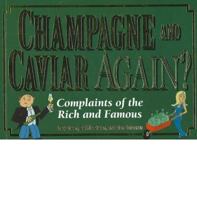 Champagne and Caviar Again? : Complaints of the Rich and Famous