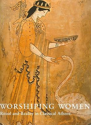 Worshipping Women: Ritual and Reality in Classical Athens