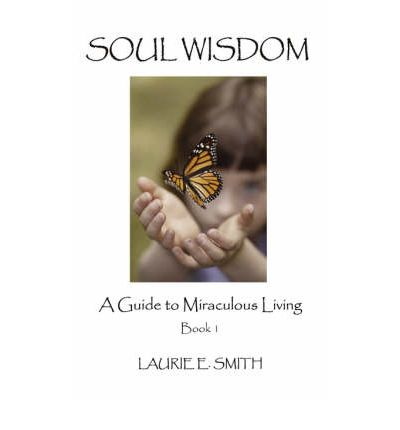 Soul Wisdom: A Guide to Miraculous Living, Book 1