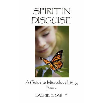 Spirit in Disguise: A Guide to Miraculous Living, Book 2