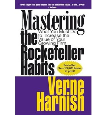 Mastering the Rockefeller Habits: What You Must Do to Increase the Value of Your Fast-Growing Firm