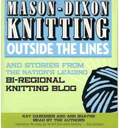 Mason-Dixon Knitting Outside the Lines: And Stories from the Nation's Leading Bi-Regional Knitting Blog
