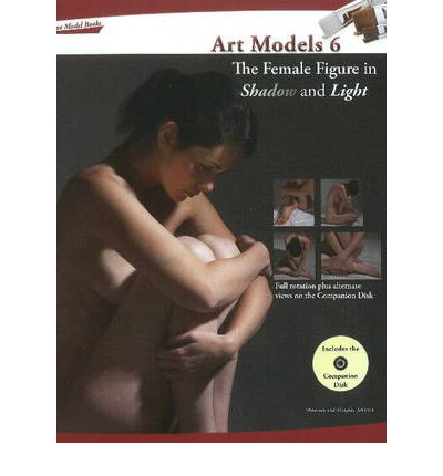 Art Models: 6: The Female Figure in Shadow & Light