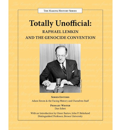 Totally Unofficial: Raphael Lemkin and the Genocide Convention