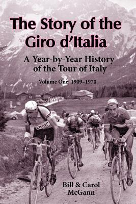 The Story of the Giro D'Italia: A Year-By-Year History of the Tour of Italy, Volume 1: 1909-1970