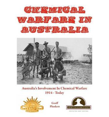 Chemical Warfare in Australia: Australia's Involvement in Chemical Warfare 1914 - Today