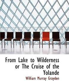 From Lake to Wilderness or the Cruise of the Yolande