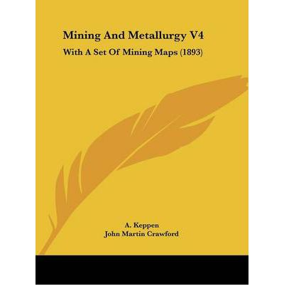 Mining and Metallurgy V4: With a Set of Mining Maps (1893)