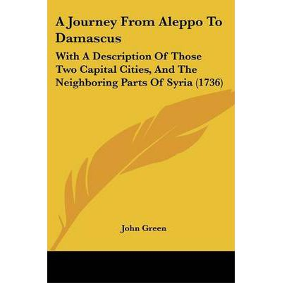 A Journey from Aleppo to Damascus: With a Description of Those Two Capital Cities, and the Neighboring Parts of Syria (1736)