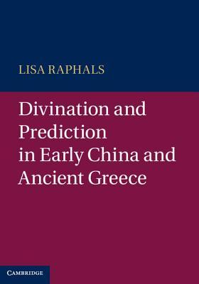 Divination and Prediction in Early China and Ancient Greece