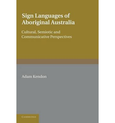 Sign Languages of Aboriginal Australia: Cultural, Semiotic and Communicative Perspectives