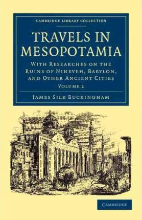 Travels in Mesopotamia: With Researches on the Ruins of Nineveh, Babylon, and Other Ancient Cities