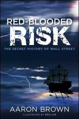 Red-Blooded Risk: The Secret History of Wall Street