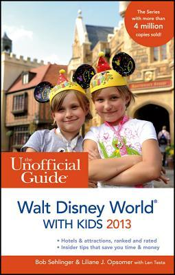 The Unofficial Guide to Walt Disney World with Kids 2013