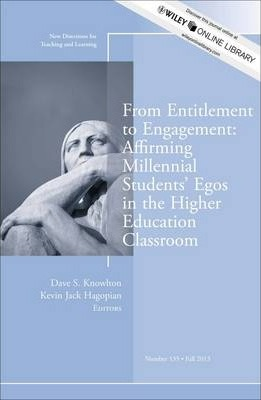 From Entitlement to Engagement: Affirming Millennial Students' Egos in the Higher Education Classroom: New Directions for Teaching and Learning
