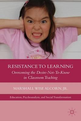 Resistance to Learning: Overcoming the Desire-Not-to-Know in Classroom Teaching