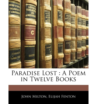 Paradise Lost: A Poem in Twelve Books