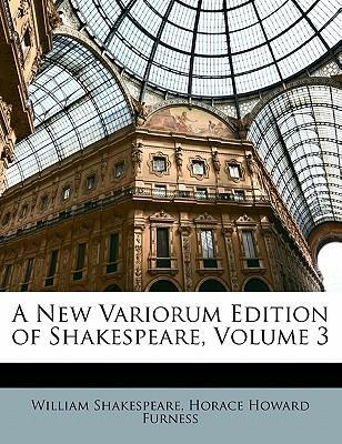 A New Variorum Edition of Shakespeare, Volume 3