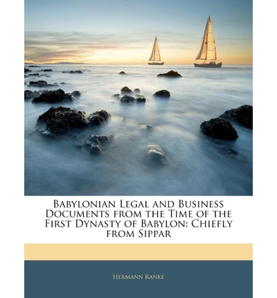 Babylonian Legal and Business Documents from the Time of the First Dynasty of Babylon: Chiefly from Sippar