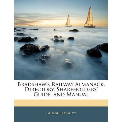 Bradshaw's Railway Almanack, Directory, Shareholders' Guide, and Manual