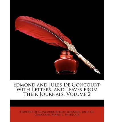 Edmond and Jules de Goncourt : With Letters, and Leaves from Their Journals, Volume 2