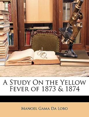 A Study on the Yellow Fever of 1873 & 1874