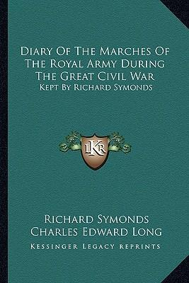 Diary of the Marches of the Royal Army During the Great Civil War: Kept by Richard Symonds