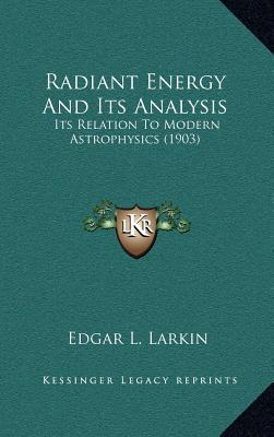 Radiant Energy and Its Analysis: Its Relation to Modern Astrophysics (1903)