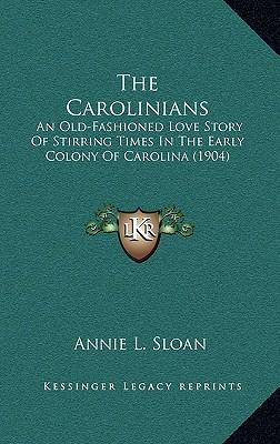 The Carolinians: An Old-Fashioned Love Story of Stirring Times in the Early Colony of Carolina (1904)