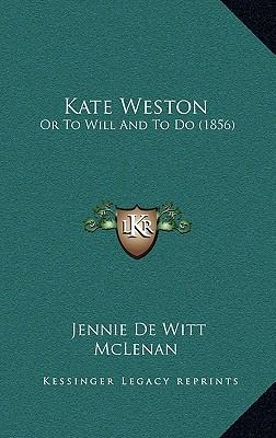 Kate Weston: Or to Will and to Do (1856)