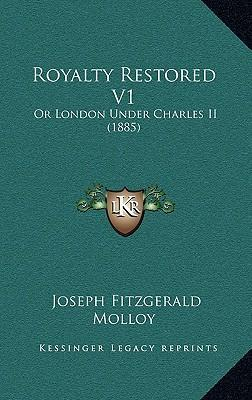 Royalty Restored V1: Or London Under Charles II (1885)