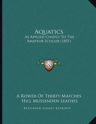 Aquatics: As Applied Chiefly to the Amateur Sculler (1851)