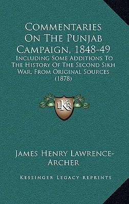 Commentaries on the Punjab Campaign, 1848-49: Including Some Additions to the History of the Second Sikh War, from Original Sources (1878)