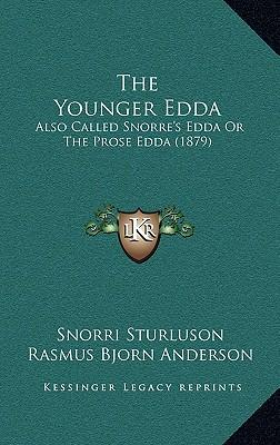 The Younger Edda the Younger Edda: Also Called Snorre's Edda or the Prose Edda (1879) Also Called Snorre's Edda or the Prose Edda (1879)