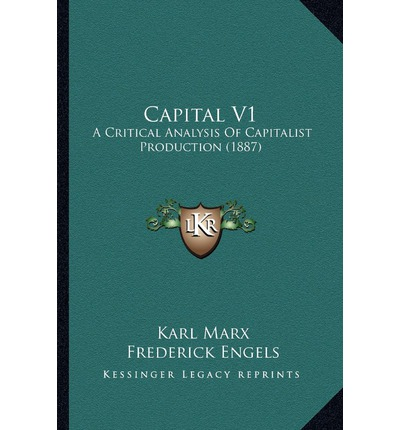 Capital V1: A Critical Analysis of Capitalist Production (1887)