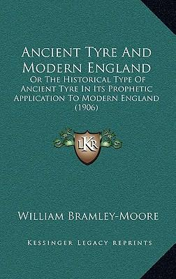 Ancient Tyre and Modern England: Or the Historical Type of Ancient Tyre in Its Prophetic Application to Modern England (1906)