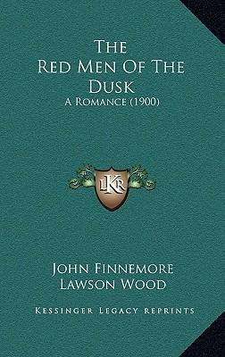 The Red Men of the Dusk: A Romance (1900)